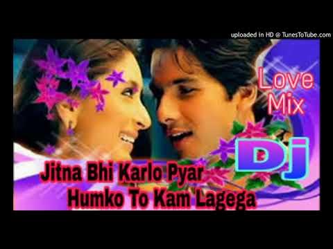 Jitna Bhi Karlo Pyar Humko To Kam Lagega    Lovers Special Romantic    Letest Dj Song