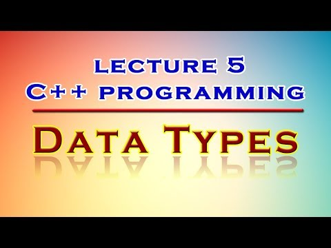 C++ Programming, Lecture # 5, Data Types in C or C++ Language