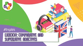 Ejercicios de Inglés: Comparative and Superlative Adjectives