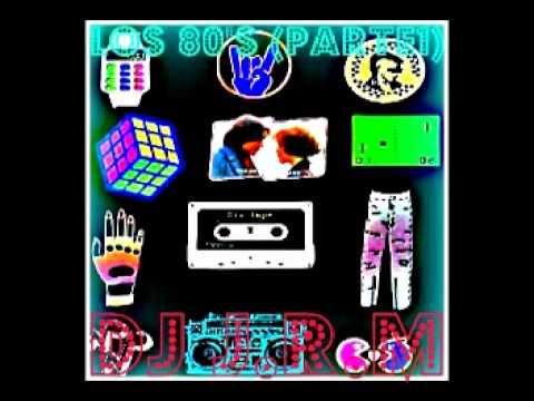 Dj J.R.M - LOS 80's (Parte1) (Set mezclado BLOGSPOT J.R.M Part 1)