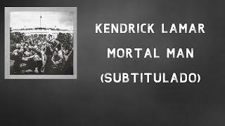 Kendrick Lamar • Mortal Man ❪Subtitulado Español❫
