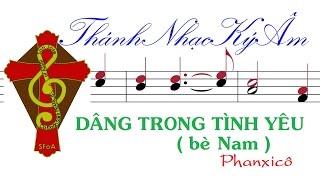 DÂNG TRONG TÌNH YÊU (bè Nam) | PhanXiCô | Dang Trong Tinh Yeu be Nam | Phanxico