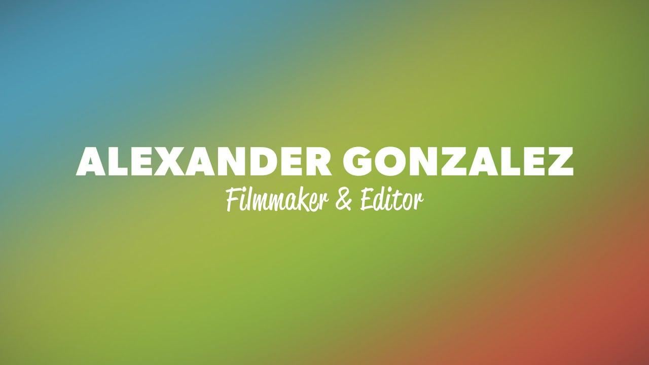 Alexander Gonzalez Filmmaker and Editor Reel 2021