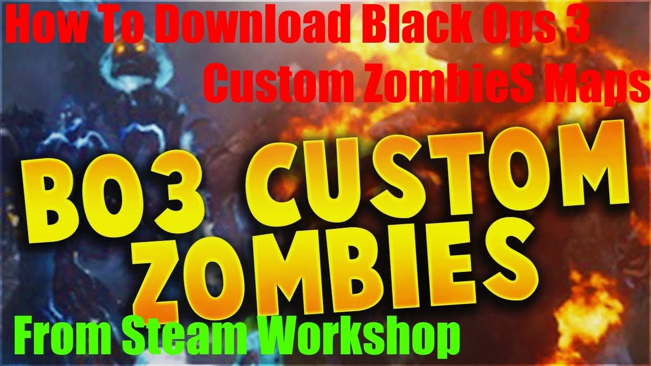 How To Download Black Ops 3 Custom Zombies Maps On Steam Workshop