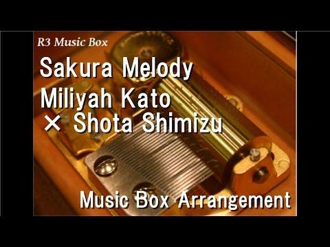 Sakura Melody/Miliyah Kato × Shota Shimizu [Music Box]