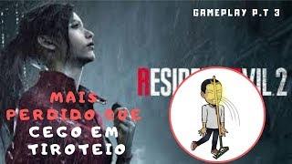 RESIDENT EVIL 2 REMAKE - MAIS PERDIDO QUE CEGO EM TIROTEIO.- GAMEPLAY P.t 3