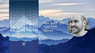 Loyal faith - Rev Sam DH - Ruth 1 - The Groves Church, Chester, UK.