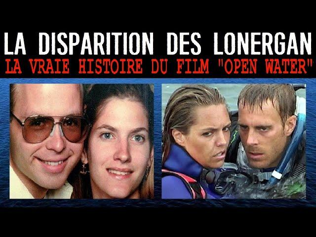 LA DISPARITION MYSTÉRIEUSE DES LONERGAN 🦈 LA VRAIE HISTOIRE DU FILM «OPEN WATER»