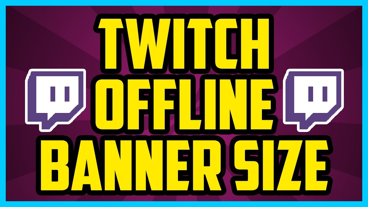 What Is The Twitch Offline Banner Size In Pixels 2017 Twitch
