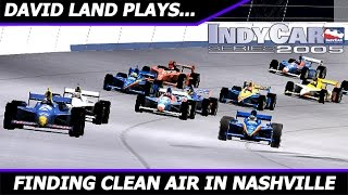 David Land Plays: IndyCar Series 2005- FINDING CLEAN AIR IN NASHVILLE [HD Gameplay] (Xbox)