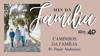 CAMINHOS DA FAMÍLIA - Pr. Paulo Andreussi