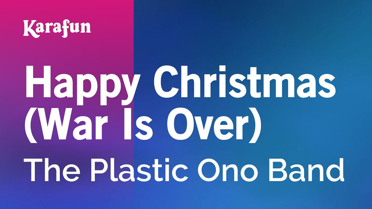 Happy Christmas War Is Over The Plastic Ono Band Karaoke Version Karafun Youtube
