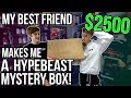 $2500 HYPEBEAST MYSTERY BOX MADE BY BEST FRIEND!