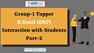 Group-1 Topper Interaction with Students(Part-2)| B.Sunil (DSP)|AKS IAS