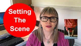 How to set the scene: learn to love setting the scene and leave out the bits that people skip!