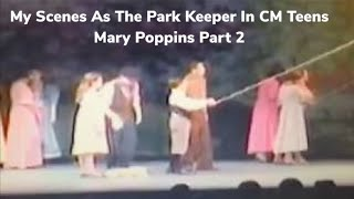 My Scenes As The Park Keeper In CM Teens Mary Poppins Part 2
