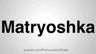 How to Pronounce Matryoshka