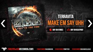 Terravita - Make Em Say Uhh [Firepower Records - Hip Hop/Dubstep]