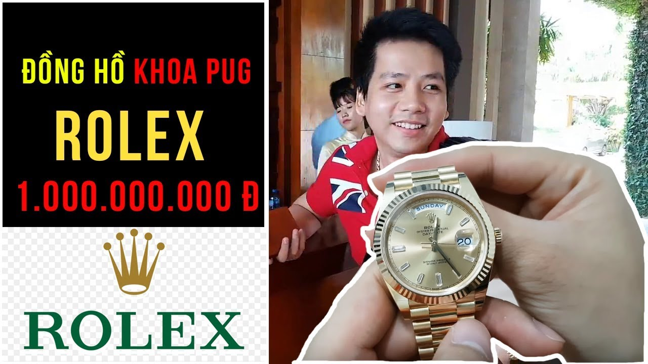 KHÁM PHÁ Đồng hồ Rolex trị giá 1 tỷ của KHOA PUG – TopWatch.vn