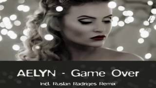 Aelyn - Game Over (Ruslan Radriges Extended Remix)
