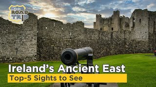 Ireland Ancient East Top-5 Sights to See! | Things to do in Ireland's Ancient East