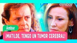 Ámbar - ¡Matilde, tengo un tumor cerebral! - Mejores Momentos / Capítulo 67