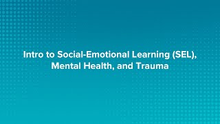 Introduction to SEL, Mental Health & Trauma