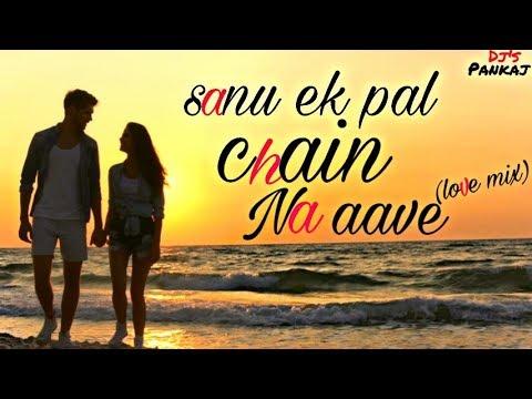 sanu-ek-pal-chain-na-aave-dj-song- -raid- -ajay-devgn- -dj-pankaj-from-m.p.- -new-love-song