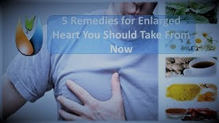 5 Remedies for Enlarged Heart You Should Take From Now