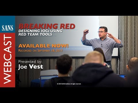 SANS Webcast: Breaking Red - Designing IOCs Using Red Team Tools
