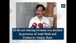 50-50 seat sharing formula was decided in presence of Amit Shah and Fadnavis: Sanjay Raut