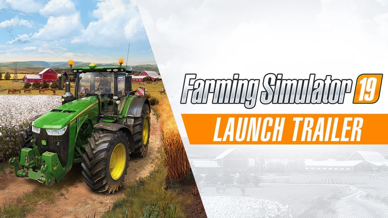 Farming Simulator 19 – Launch Trailer