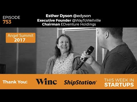 E753: LAUNCH Angel Summit: Esther Dyson on angel investing, jobs, health, AR, VR & self-driving cars