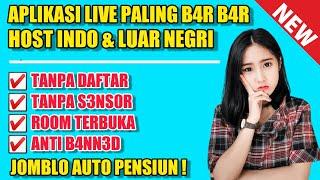 APLIKASI LIVE STREAMING B4R B4R HOST INDONESIA DAN LUAR NEGRI