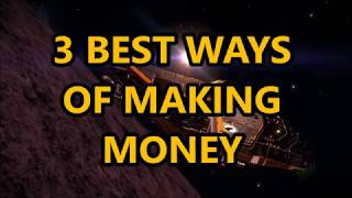3 BEST WAYS TO MAKE MONEY! - Elite Dangerous 2.4