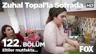 Eltiler mutfakta... Zuhal Topal'la Sofrada 122. Bölüm