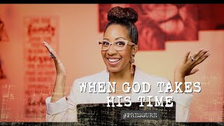 When God Takes His Time   Pressure   (Part 12)   Tanisha Flowers