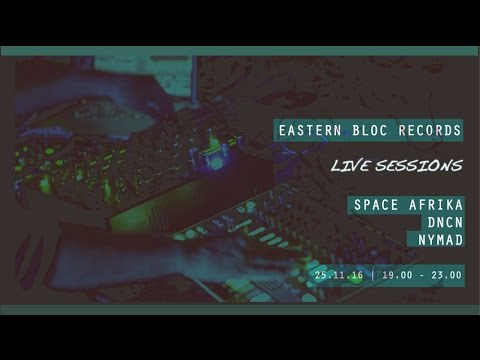 Eastern Bloc Records LIVE Sessions w/ Nymad , DNCN & Space Afrika