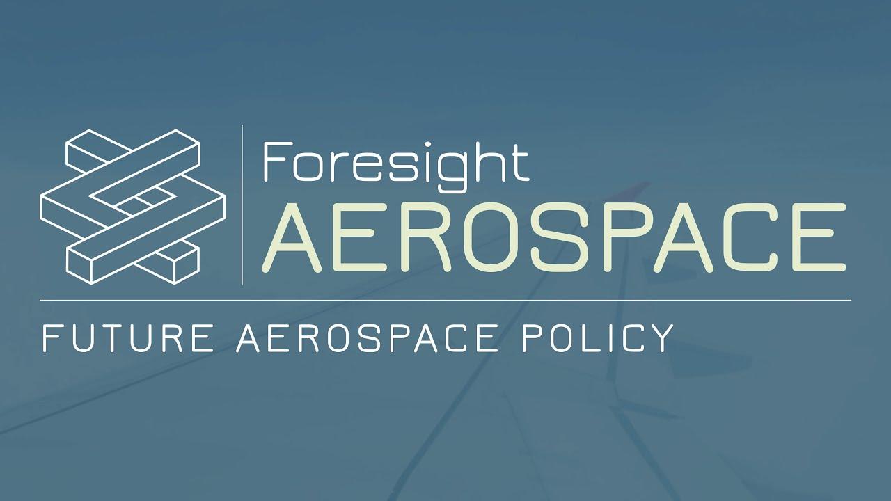 Foresight Aerospace - Future Aerospace Policy