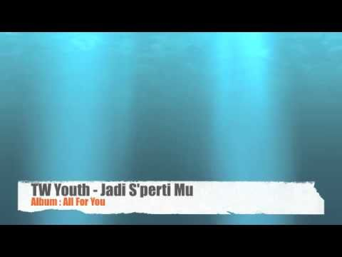 TW Youth - Jadi SepertiMu (Album: All For You)