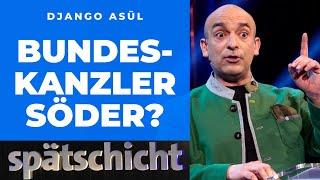 Markus Söder: Der nächste Bundeskanzler? Django Asül klärt auf!