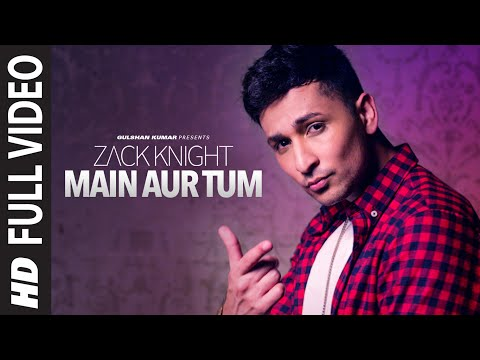 Main Aur Tum: Zack Knight Full Video Song...