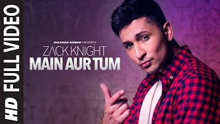 Main Aur Tum: Zack Knight Full Video Song | New Single 2015 | T-Series(Presenting Brand new song of Zack Knight Main Aur Tum, which is a fusion of Bollywood track Dard Dilo Ke with Zack's new lyrics and composition. Buy from ..., 2015-11-16T07:49:45.000Z)