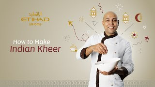 How to Make our in-Flight Chef's Indian Rice Pudding | Etihad @ Home: Ramadan Edition