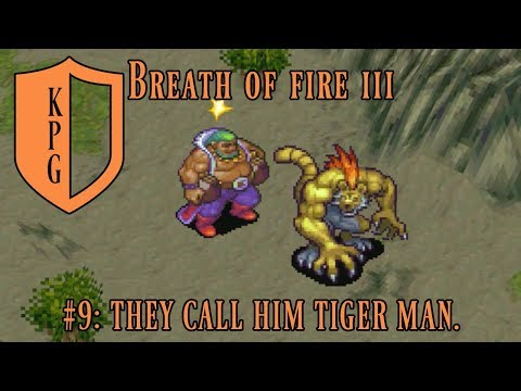 "KPG Breath of Fire III #9: ""They call him Tiger Man."""