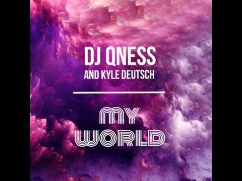 DJ QNESS & KYLE DEUTSCH - MY WORLD