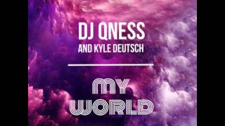 DJ QNESS & KYLE DEUTSCH - MY WORLD