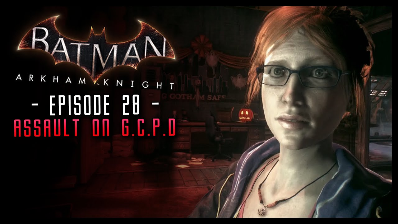 Batman Arkham Knight Part 28 Assault On Gcpd Youtube