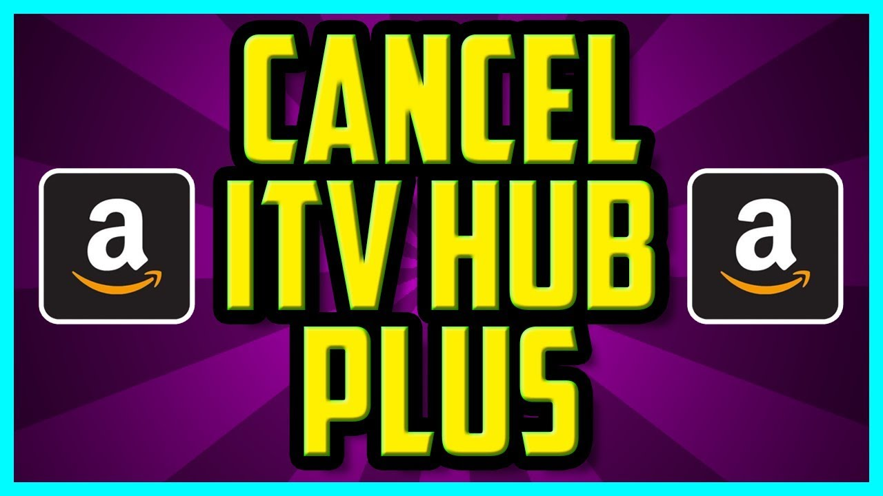 HOW TO CANCEL ITV HUB PLUS AMAZON 2018 - How To Cancel Itv Hub Subscription  On Amazon (Free Trial)