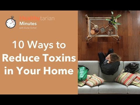 10 Ways to Reduce Toxins in Your Home (Healthytarian Minutes ep. 48)